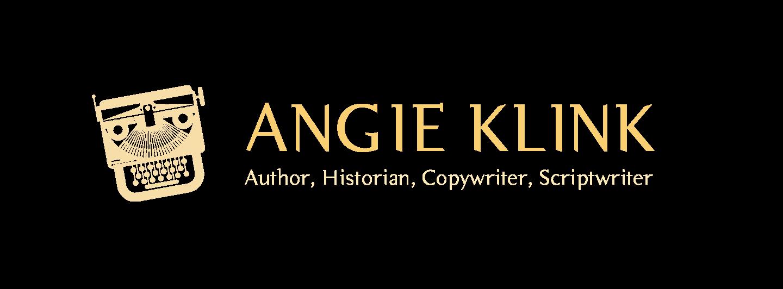 Angie Klink: Author, Historian, Copywriter, Scriptwriter